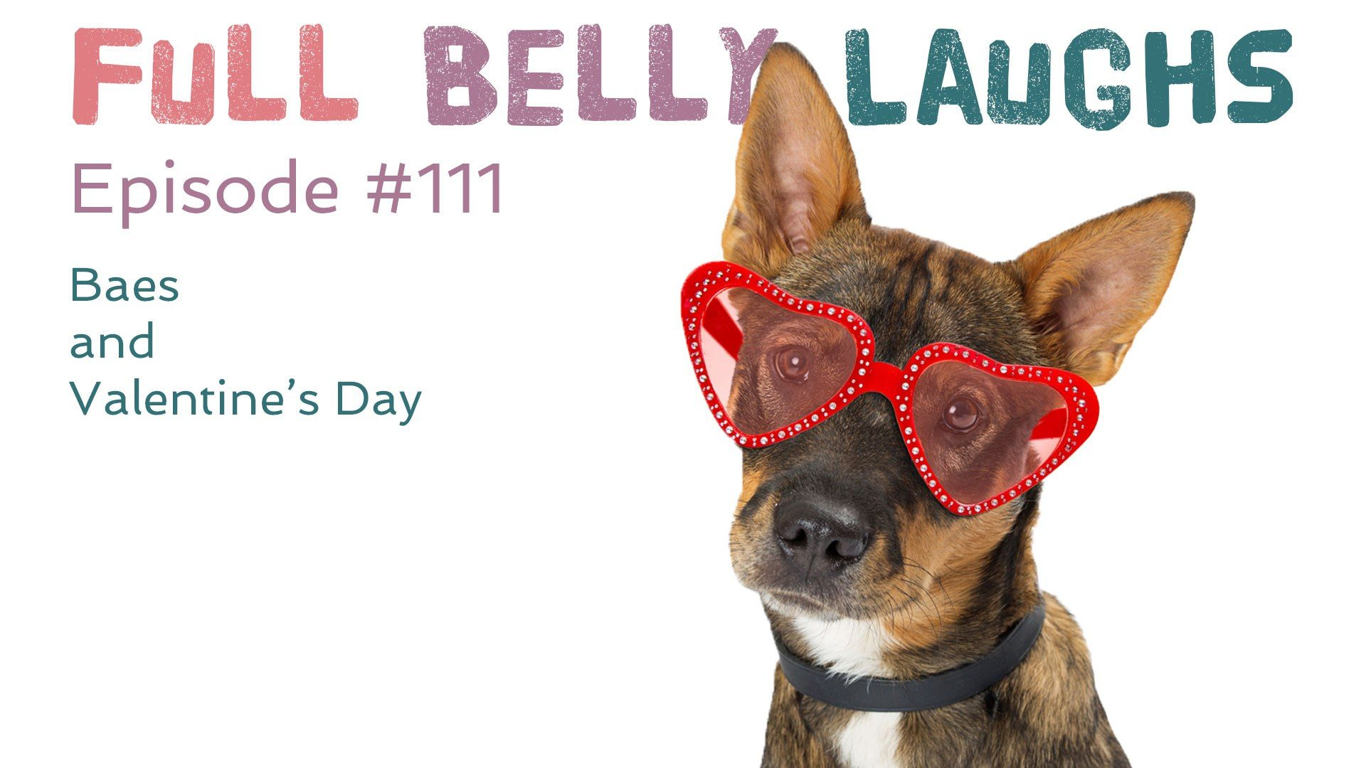 full belly laughs podcast episode 111 valentines day stories audio artwork