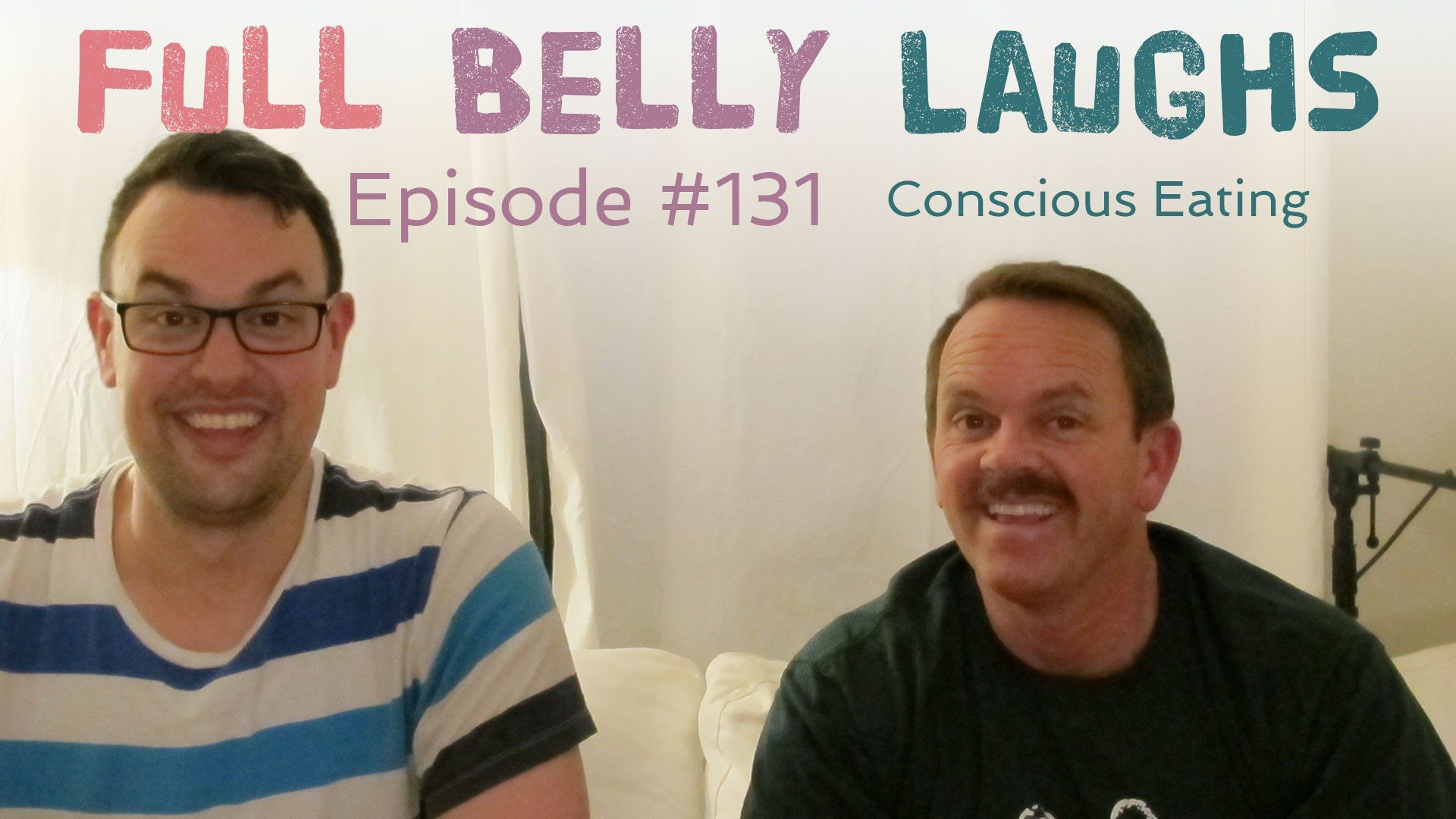full belly laughs podcast episode 131 conscious eating audio artwork
