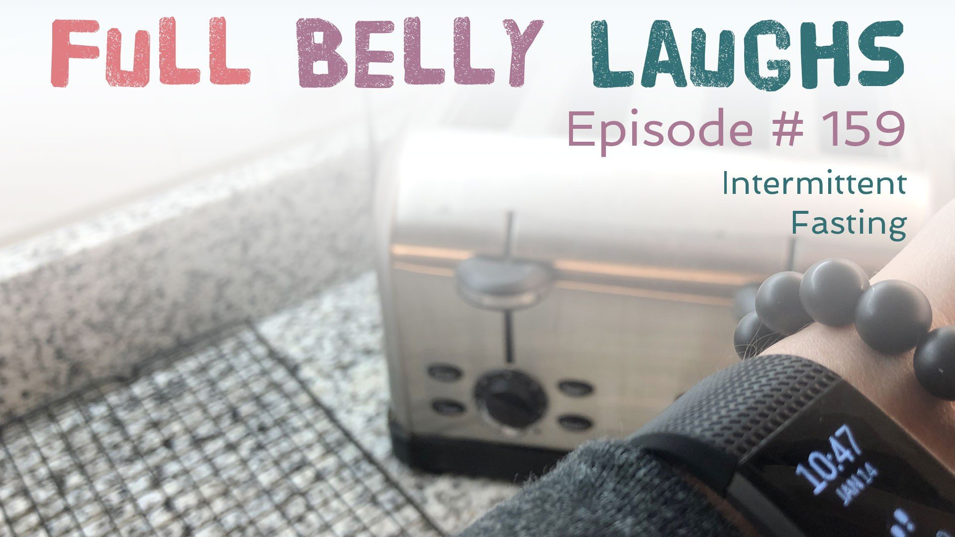 full belly laughs podcast episode 159 intermittent fasting audio artwork